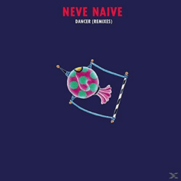 Neve Naive - Dancer (Remixes) - (Vinyl)
